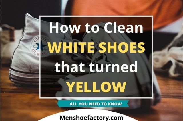how to clean white shoes that turned yellow